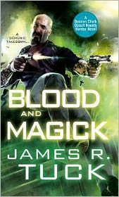 Blood and Magick, James R. Tuck, Deacon Chalk: Occult Bounty Hunter Series, third deacon chalk book