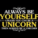Always Be Yourself Unless You Can Be A Unicorn - Then Always Be A Unicorn Shirt