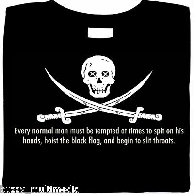 h.l. mencken quote, pirate shirt, every normal man must be tempted at times to spit on his hands hoist the black flag and begin to slit throats