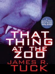 james r tuck, that thing at the zoo, deacon chalk occult bounty hunter, horror novel