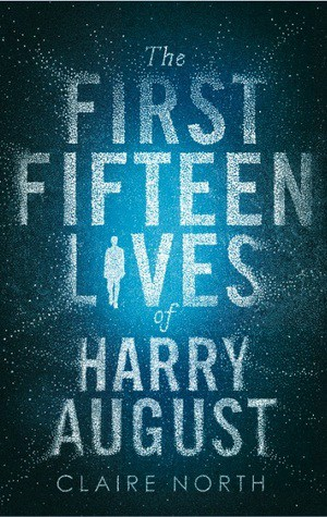Claire North: The First Fifteen Lives of Harry August – Book Review