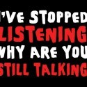 I've Stopped Listening - Why Are You Still Talking Shirt